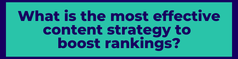 What is the most effective content strategy to boost rankings