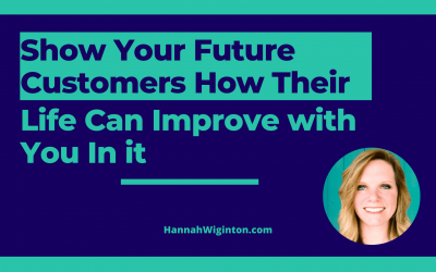 Show your customers how their life can improve with you in it